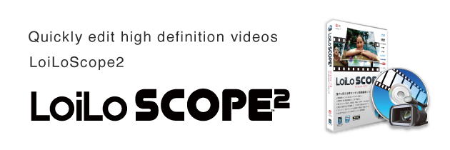 LoiLoScope2  -  AVCHD/MP4/MOV/FLV/MTS Video Editing Software - LoiLo Inc.
